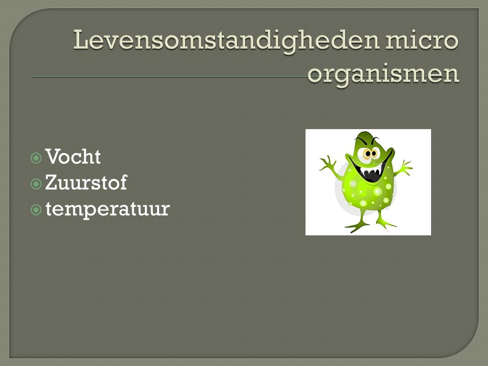 Levensomstandigheden micro organismen