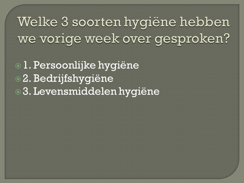 Welke 3 soorten hygiëne hebben we vorige week over gesproken