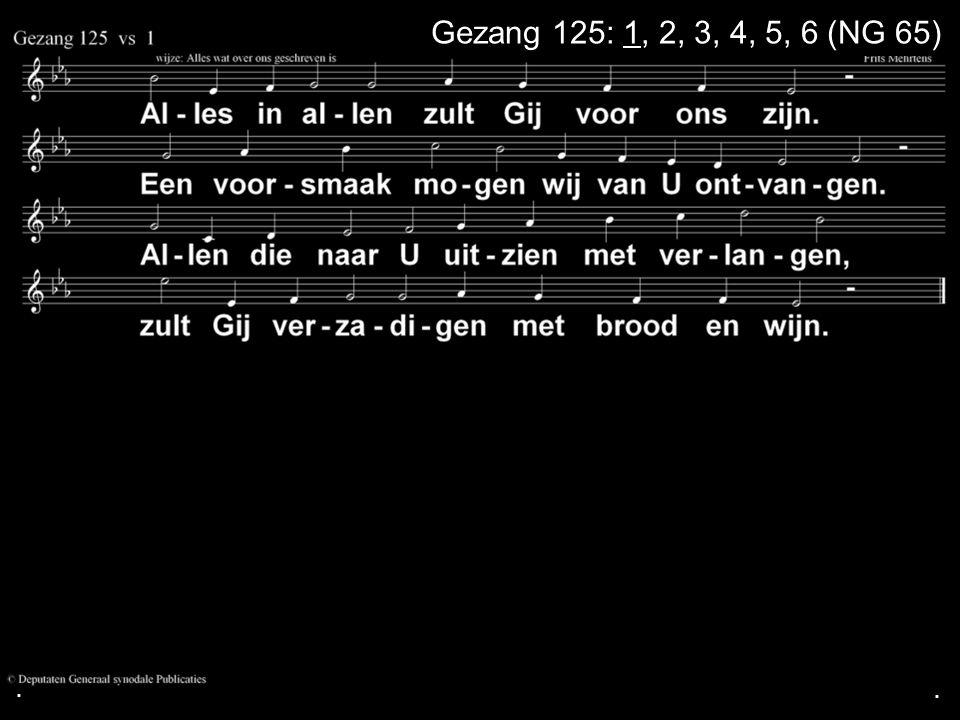 . Gezang 125: 1, 2, 3, 4, 5, 6 (NG 65) . .