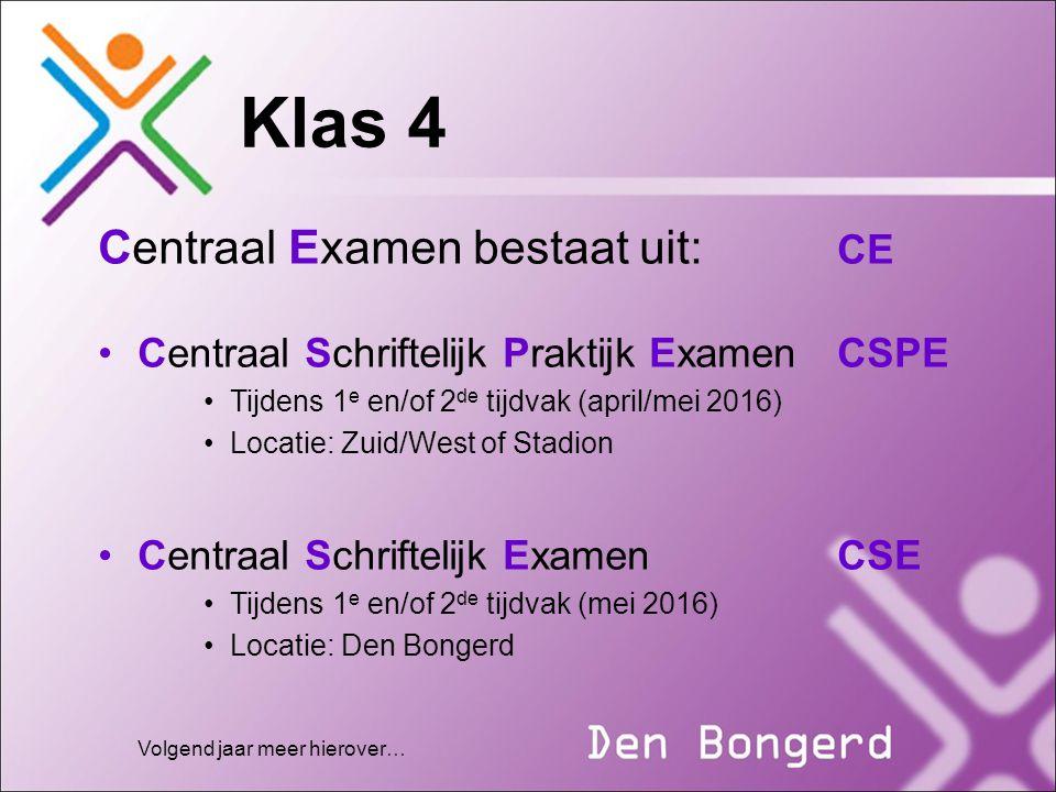 Klas 4 Centraal Examen bestaat uit: CE