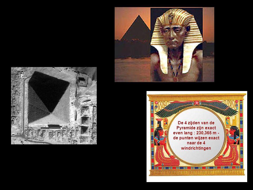 De 4 zijden van de Pyramide zijn exact even lang : 230,365 m -de punten wijzen exact naar de 4 windrichtingen