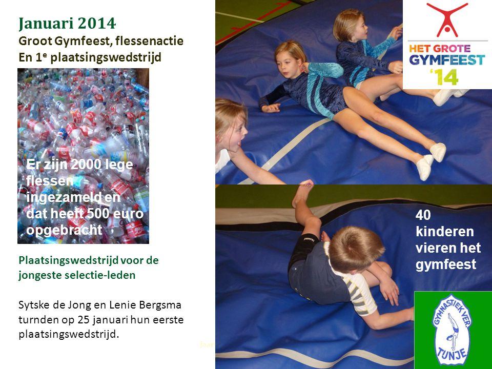 Januari 2014 Groot Gymfeest, flessenactie En 1e plaatsingswedstrijd
