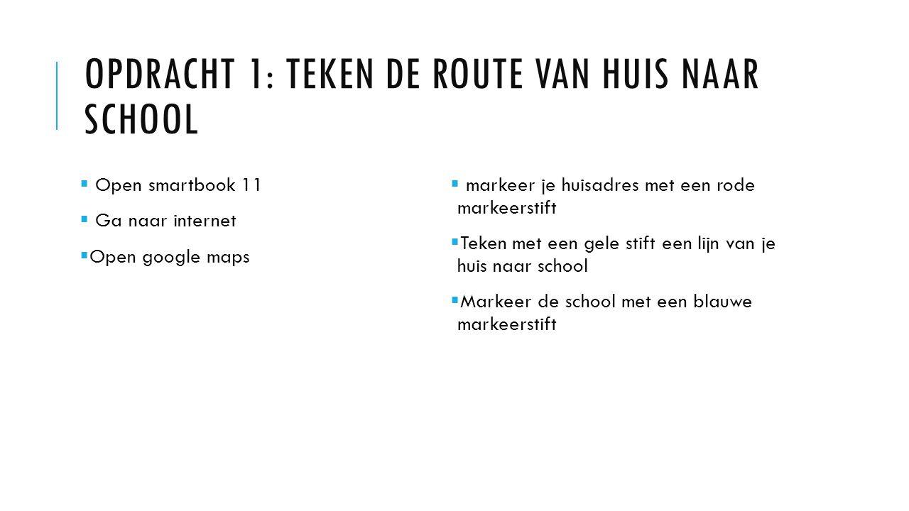 Opdracht 1: teken de route van huis naar school