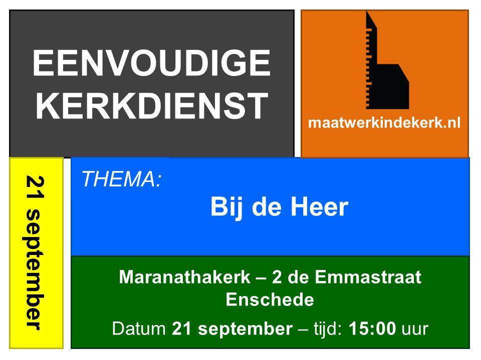 EENVOUDIGE KERKDIENST Maranathakerk – 2 de Emmastraat Enschede