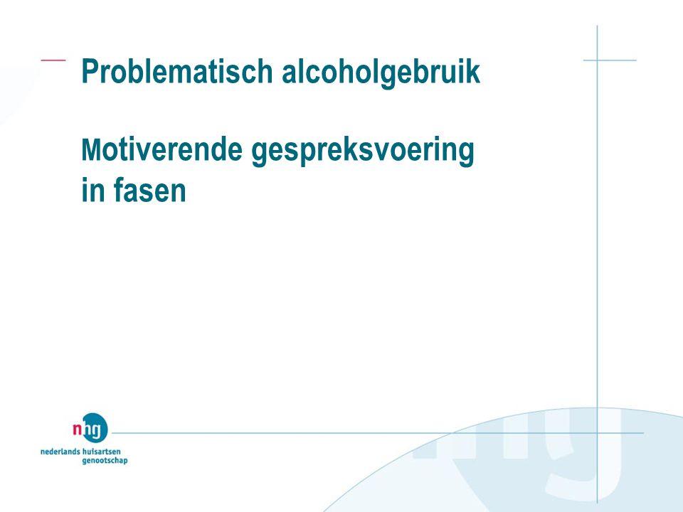 Problematisch alcoholgebruik Motiverende gespreksvoering in fasen
