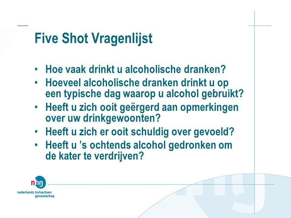 Five Shot Vragenlijst Hoe vaak drinkt u alcoholische dranken