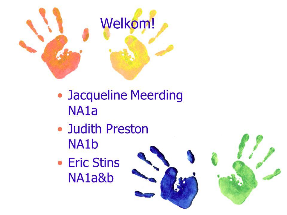 Welkom! Jacqueline Meerding NA1a Judith Preston NA1b Eric Stins NA1a&b