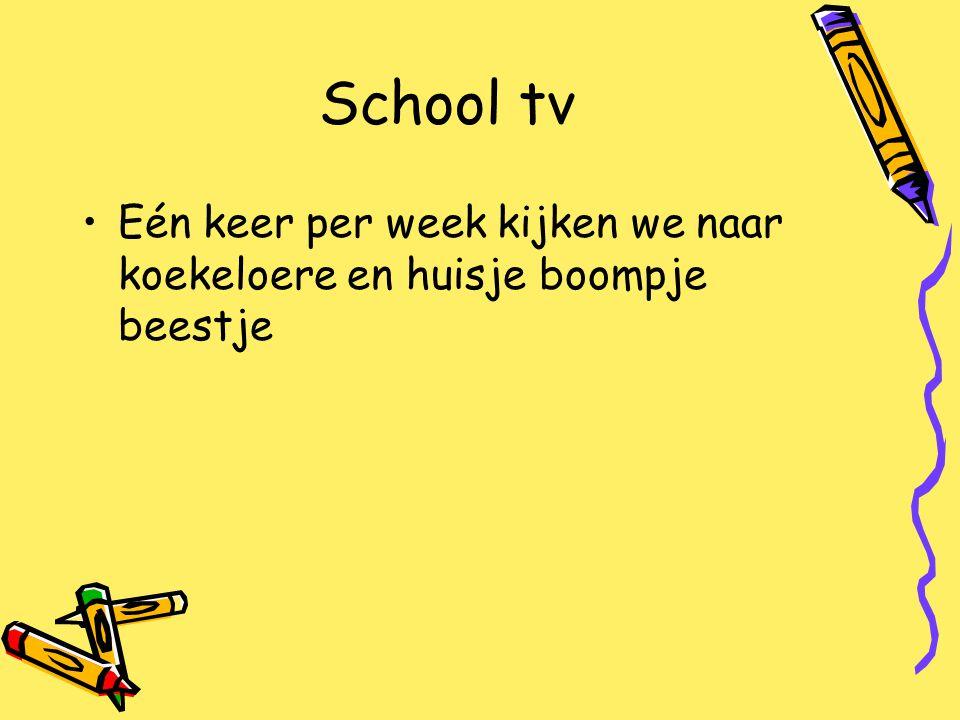 School tv Eén keer per week kijken we naar koekeloere en huisje boompje beestje