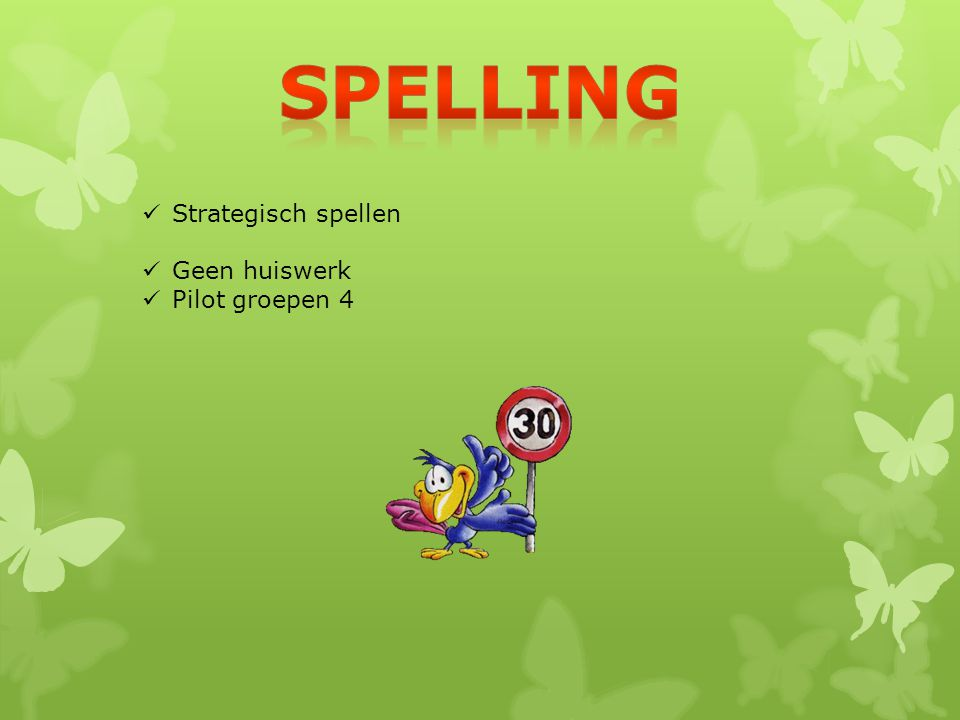 Spelling Strategisch spellen Geen huiswerk Pilot groepen 4