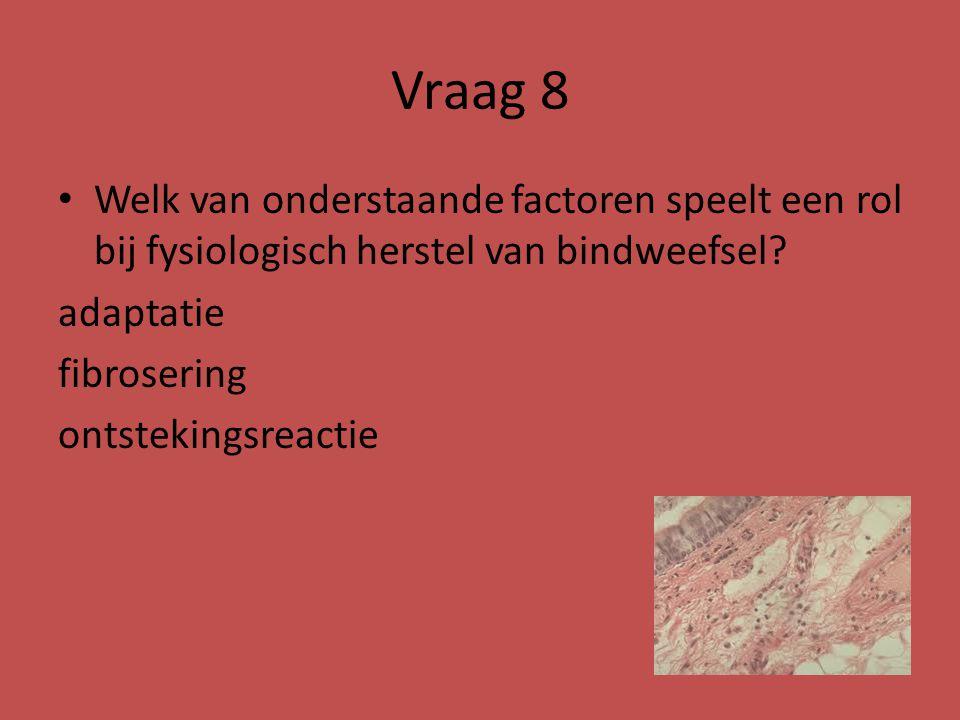Vraag 8 Welk van onderstaande factoren speelt een rol bij fysiologisch herstel van bindweefsel adaptatie.