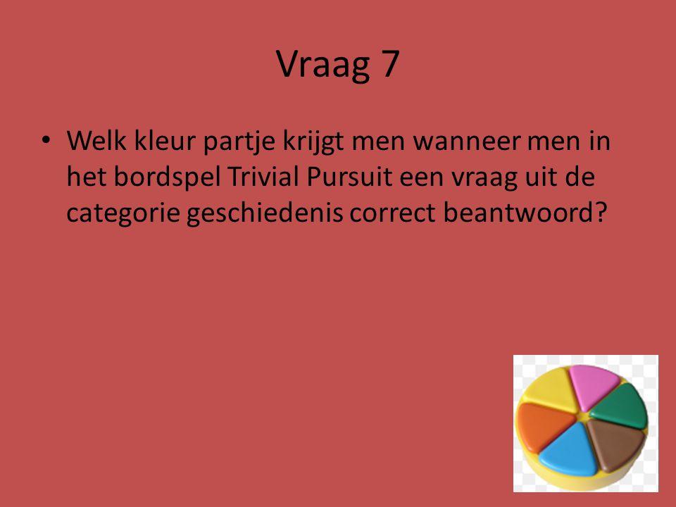 Vraag 7 Welk kleur partje krijgt men wanneer men in het bordspel Trivial Pursuit een vraag uit de categorie geschiedenis correct beantwoord