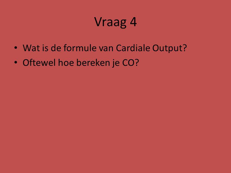 Vraag 4 Wat is de formule van Cardiale Output