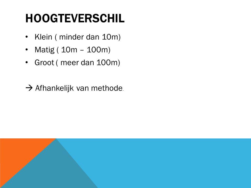 Hoogteverschil Klein ( minder dan 10m) Matig ( 10m – 100m)
