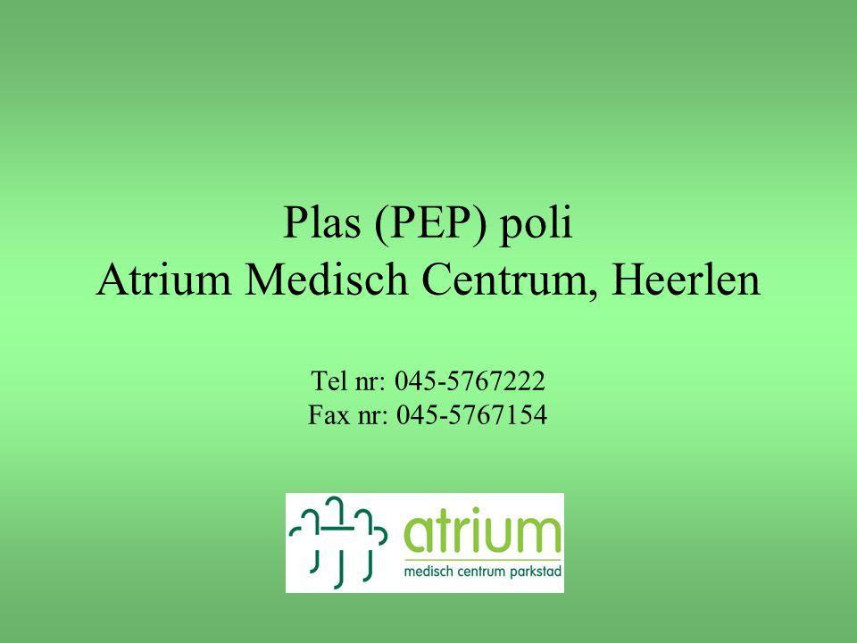 Plas (PEP) poli Atrium Medisch Centrum, Heerlen Tel nr: 045-5767222 Fax nr: 045-5767154