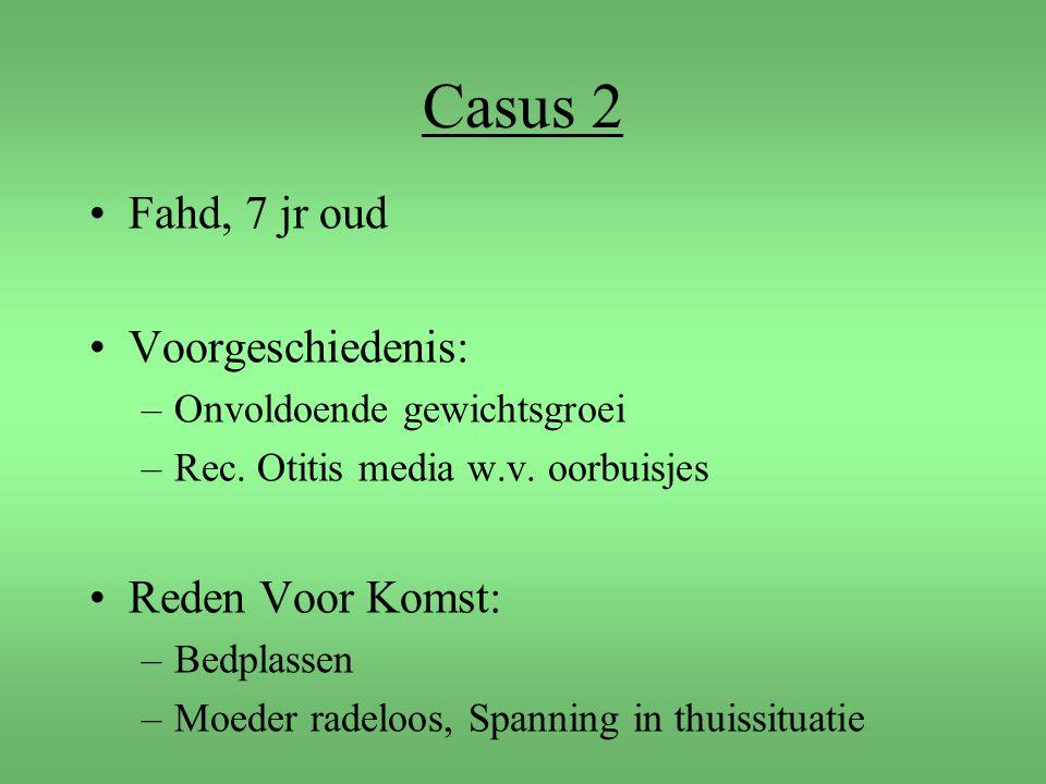 Casus 2 Fahd, 7 jr oud Voorgeschiedenis: Reden Voor Komst: