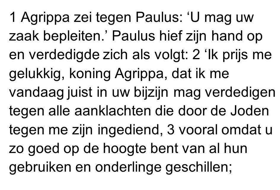 1 Agrippa zei tegen Paulus: 'U mag uw zaak bepleiten
