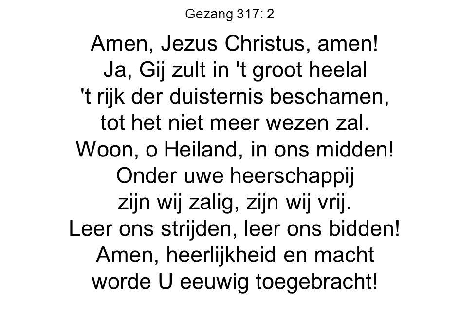 Amen, Jezus Christus, amen! Ja, Gij zult in t groot heelal