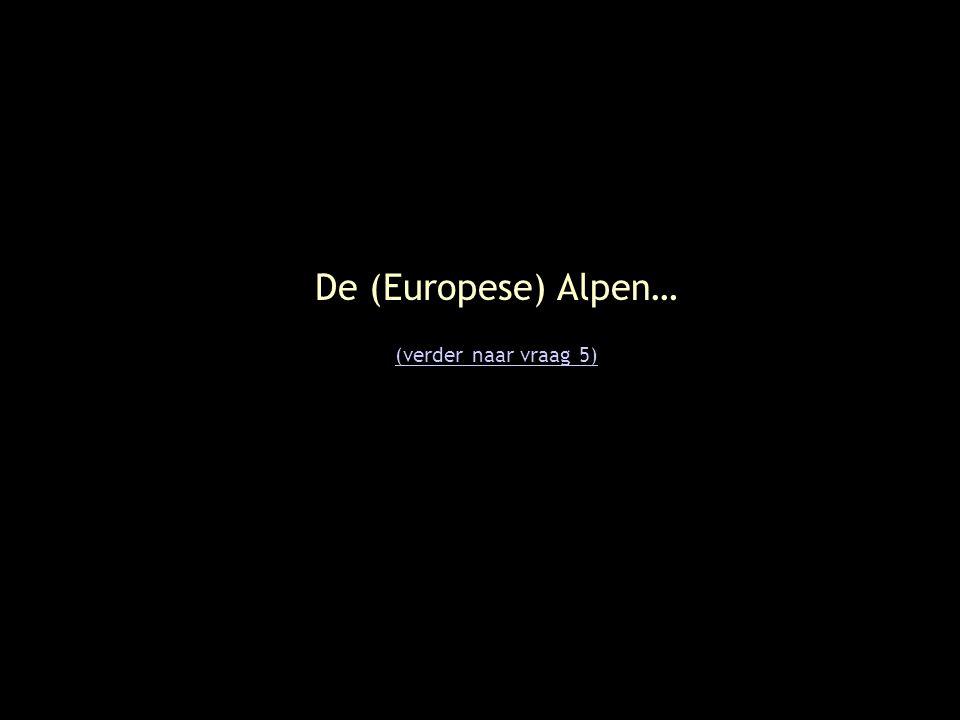 De (Europese) Alpen… (verder naar vraag 5)