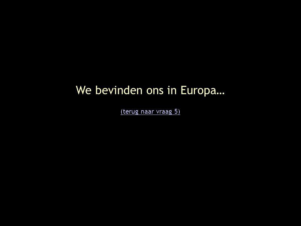 We bevinden ons in Europa…