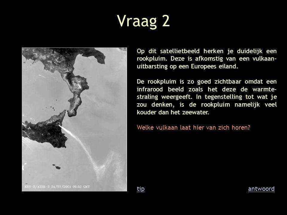 Vraag 2 Op dit satellietbeeld herken je duidelijk een rookpluim. Deze is afkomstig van een vulkaan-uitbarsting op een Europees eiland.