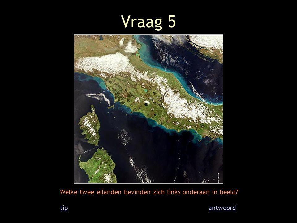 Vraag 5 Welke twee eilanden bevinden zich links onderaan in beeld