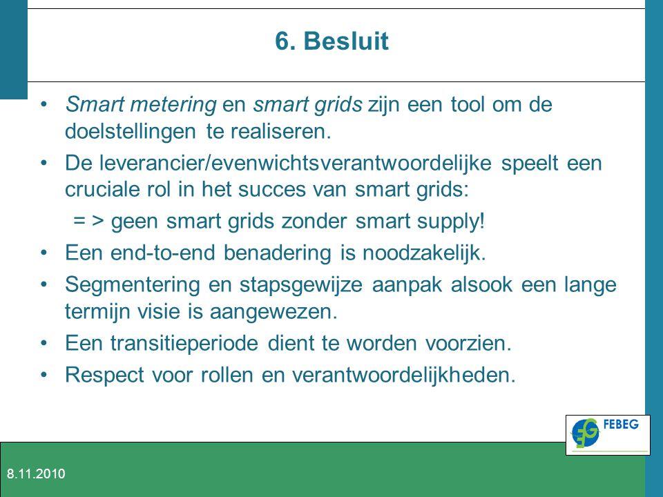6. Besluit Smart metering en smart grids zijn een tool om de doelstellingen te realiseren.