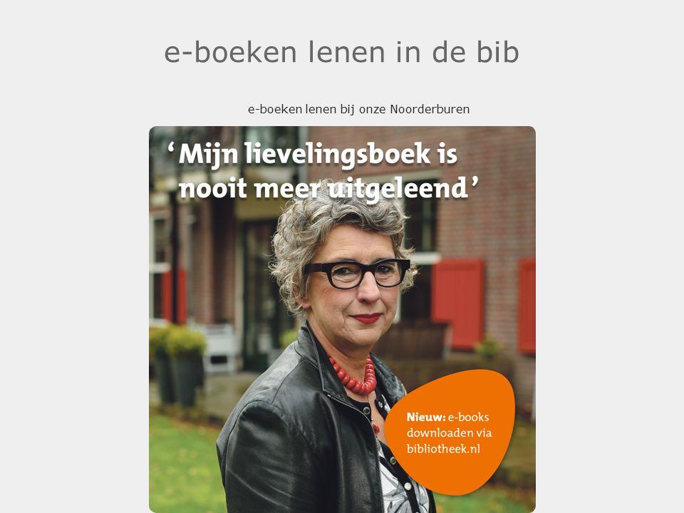 e-boeken lenen in de bib e-boeken lenen bij onze Noorderburen .