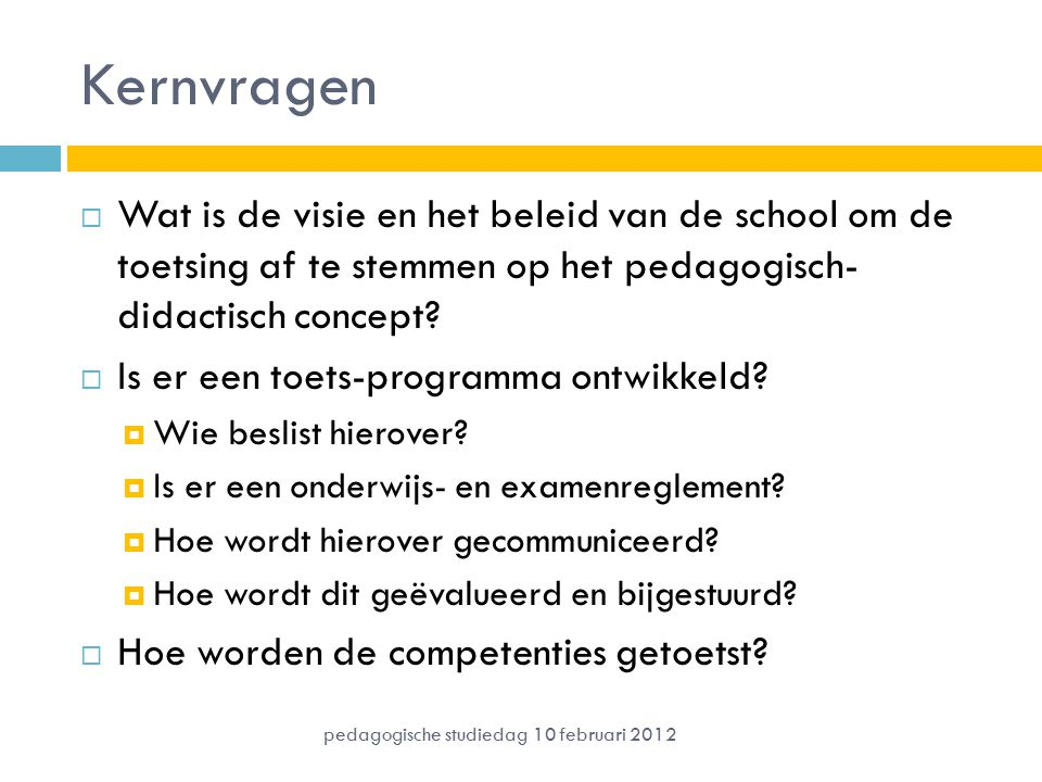 Kernvragen Wat is de visie en het beleid van de school om de toetsing af te stemmen op het pedagogisch- didactisch concept