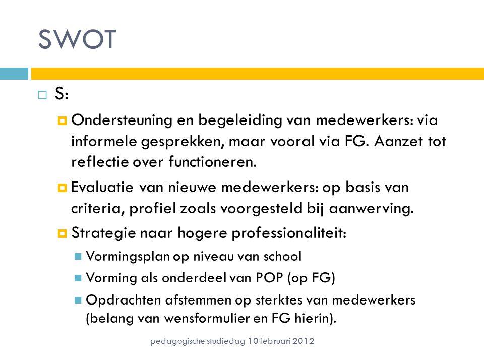 SWOT S: Ondersteuning en begeleiding van medewerkers: via informele gesprekken, maar vooral via FG. Aanzet tot reflectie over functioneren.