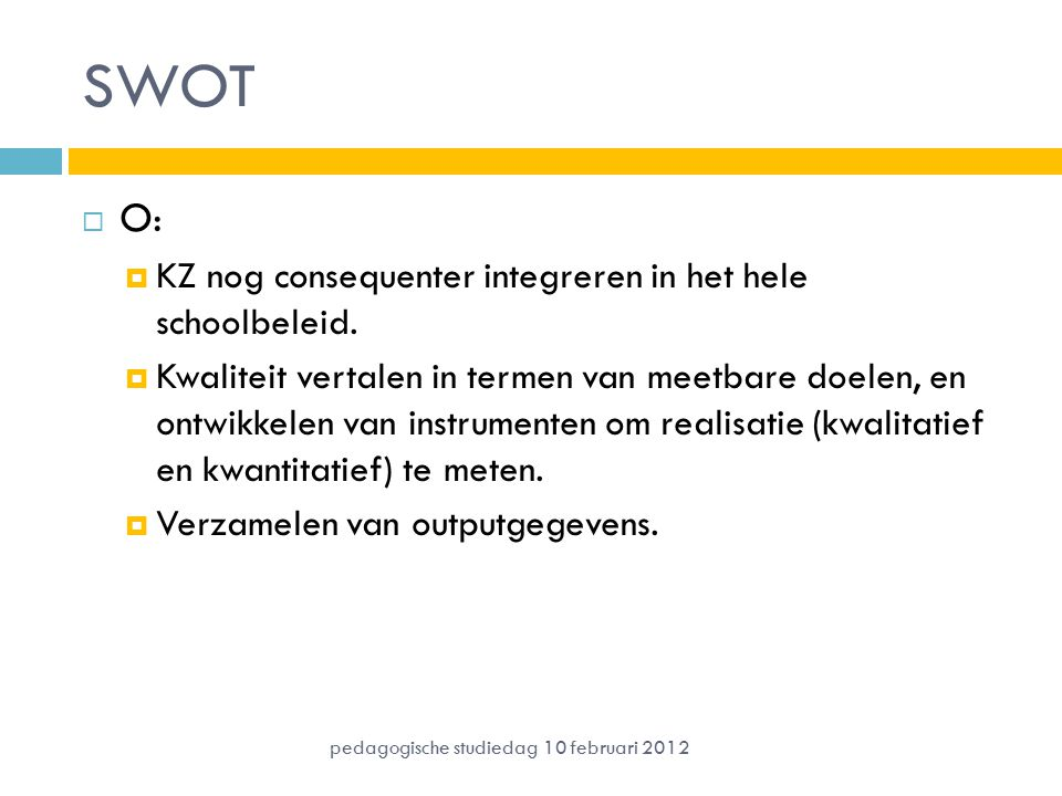 SWOT O: KZ nog consequenter integreren in het hele schoolbeleid.