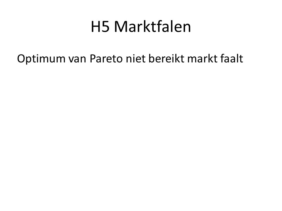 H5 Marktfalen Optimum van Pareto niet bereikt markt faalt