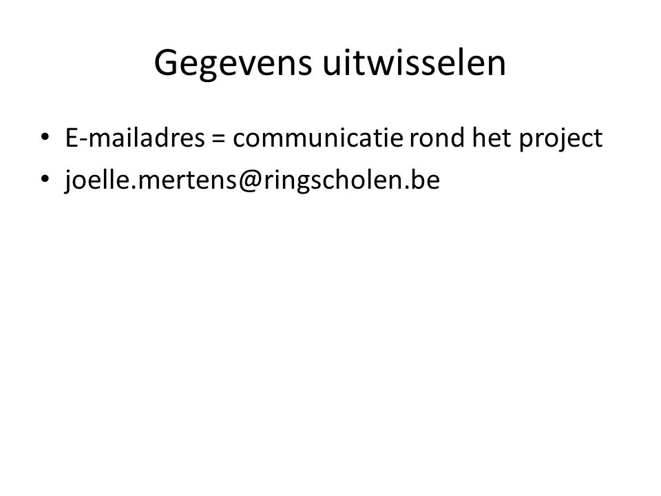 Gegevens uitwisselen E-mailadres = communicatie rond het project