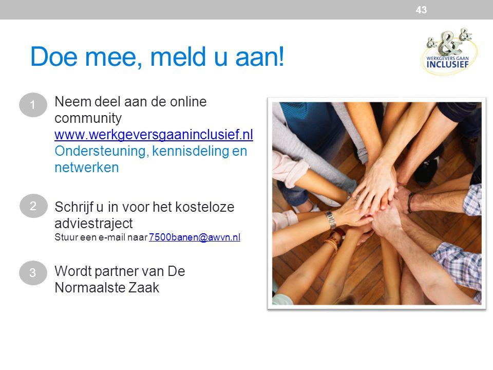Doe mee, meld u aan! 1. Neem deel aan de online community www.werkgeversgaaninclusief.nl Ondersteuning, kennisdeling en netwerken.