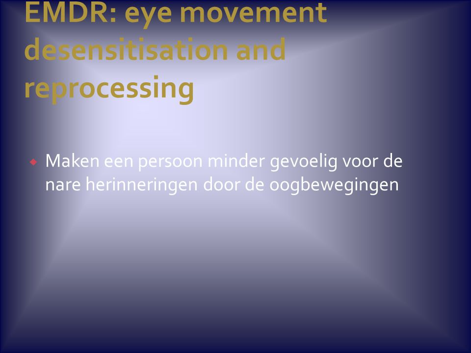 EMDR: eye movement desensitisation and reprocessing