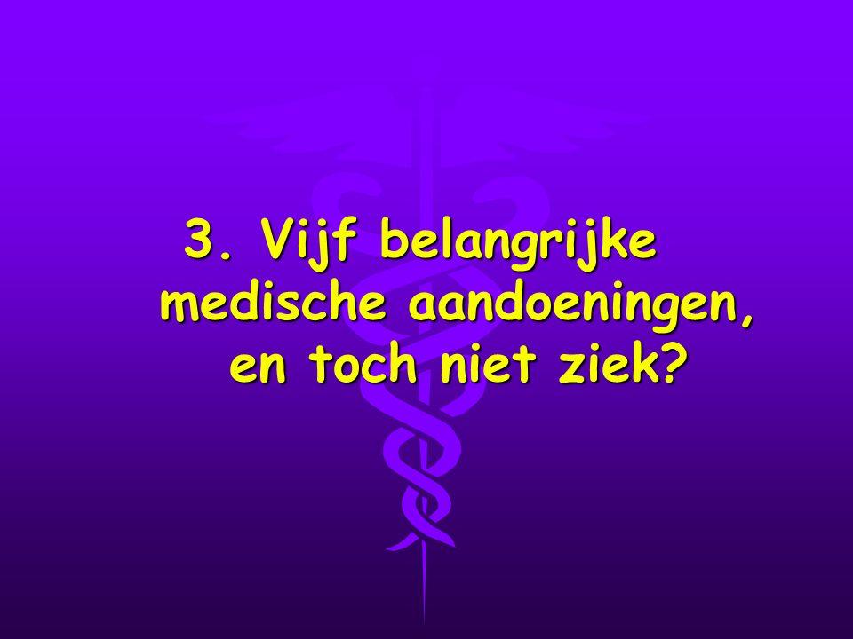 3. Vijf belangrijke medische aandoeningen, en toch niet ziek