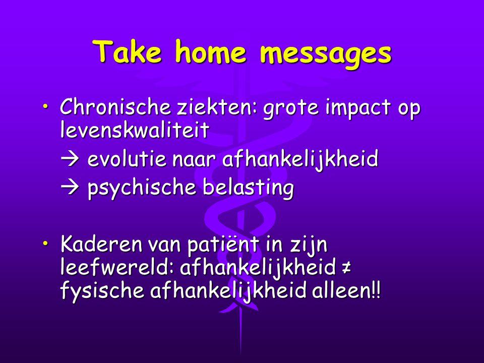 Take home messages Chronische ziekten: grote impact op levenskwaliteit