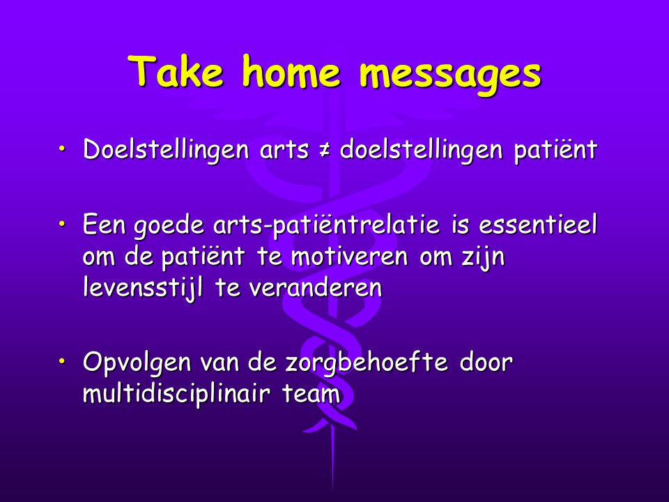 Take home messages Doelstellingen arts ≠ doelstellingen patiënt