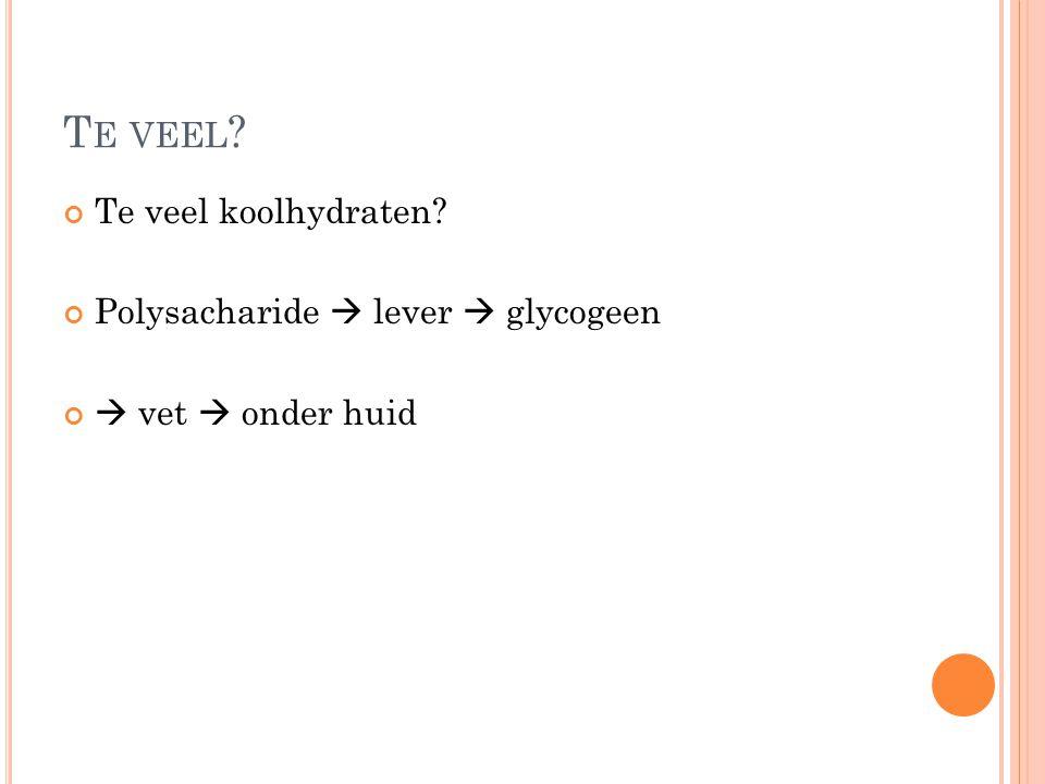 Te veel Te veel koolhydraten Polysacharide  lever  glycogeen
