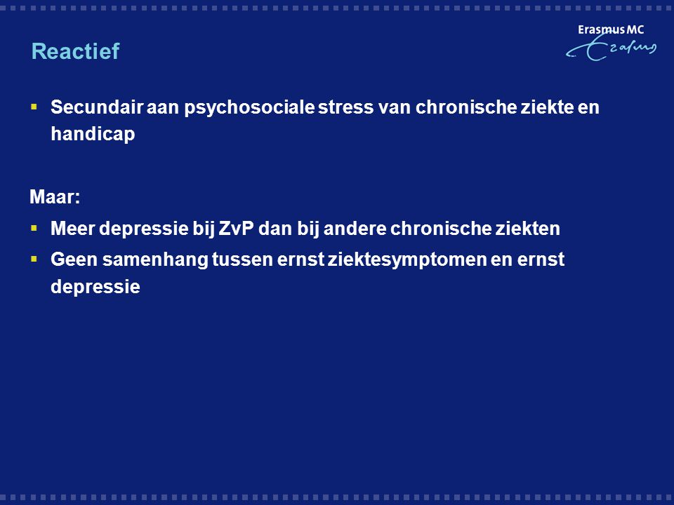 Reactief Secundair aan psychosociale stress van chronische ziekte en handicap. Maar: Meer depressie bij ZvP dan bij andere chronische ziekten.