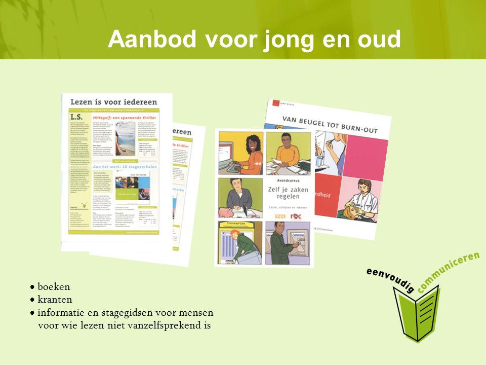 Aanbod voor jong en oud  boeken  kranten  informatie en stagegidsen voor mensen voor wie lezen niet vanzelfsprekend is