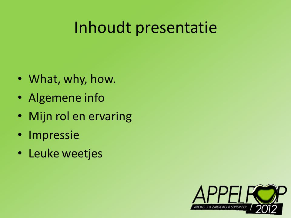 Inhoudt presentatie What, why, how. Algemene info Mijn rol en ervaring