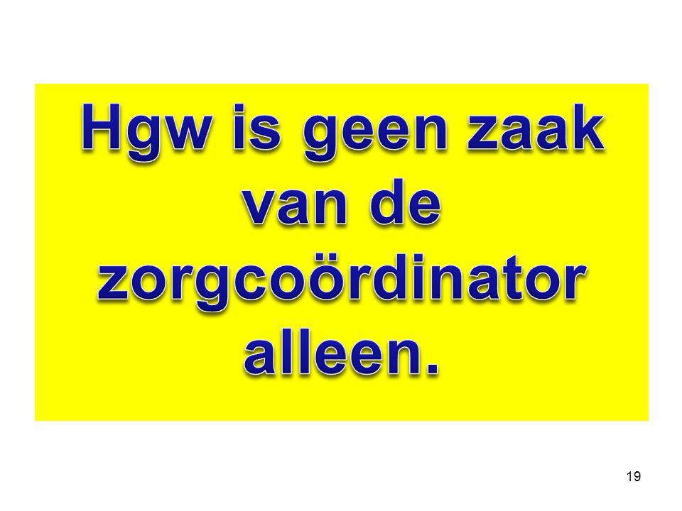 Hgw is geen zaak van de zorgcoördinator alleen.