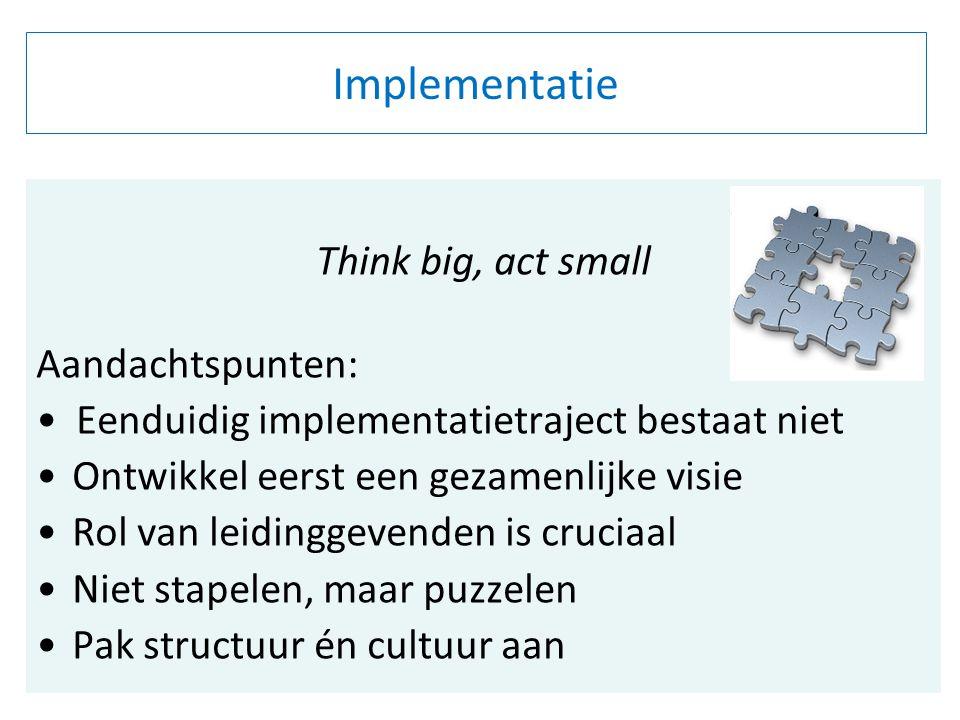 Implementatie Think big, act small Aandachtspunten: