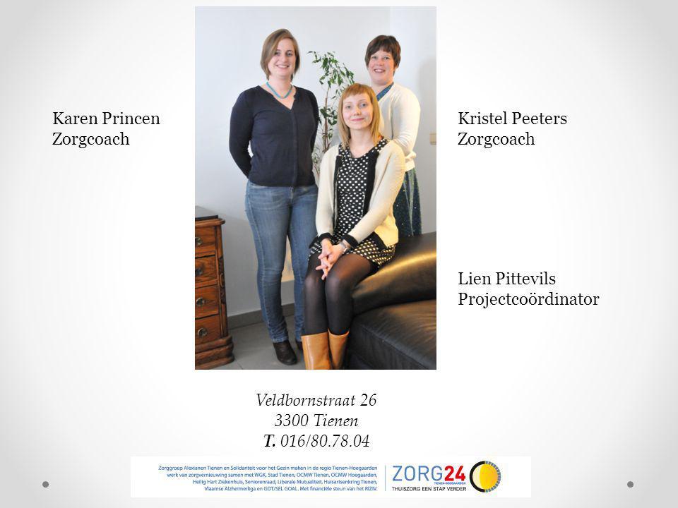 Karen Princen Zorgcoach. Kristel Peeters. Zorgcoach. Lien Pittevils Projectcoördinator. Veldbornstraat 26.