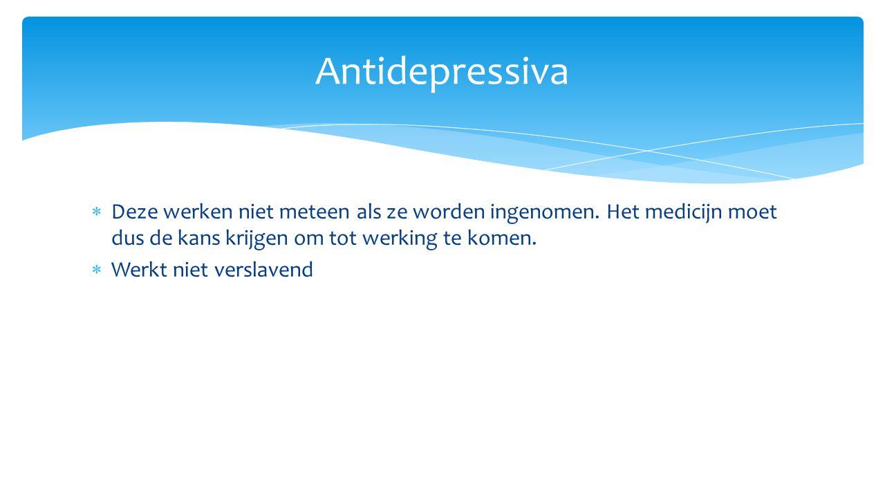 Antidepressiva Deze werken niet meteen als ze worden ingenomen. Het medicijn moet dus de kans krijgen om tot werking te komen.
