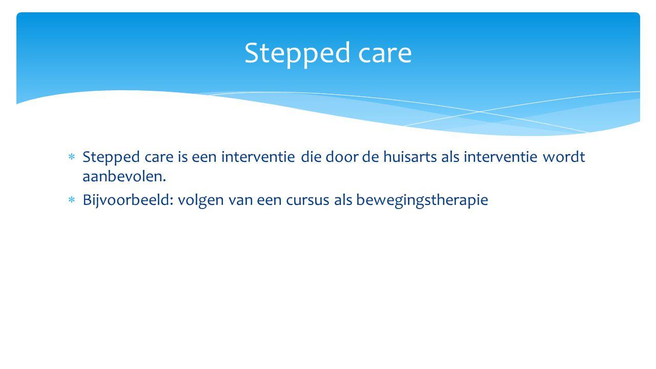 Stepped care Stepped care is een interventie die door de huisarts als interventie wordt aanbevolen.