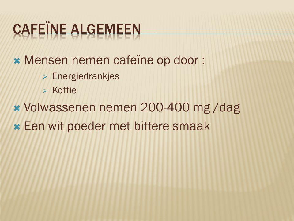 Cafeïne algemeen Mensen nemen cafeïne op door :