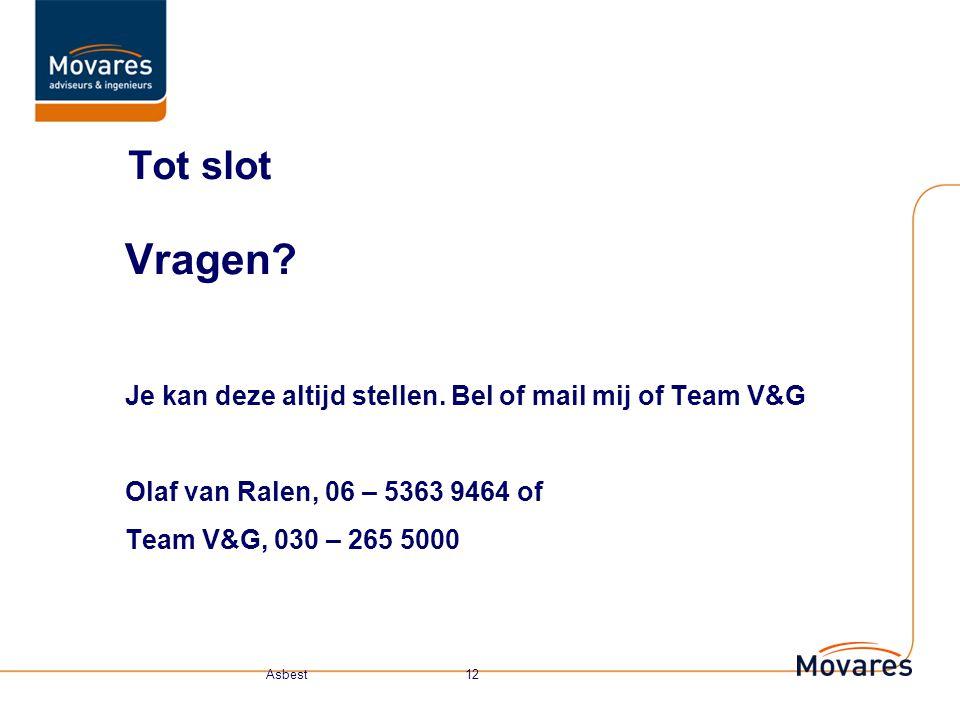 Tot slot Vragen Je kan deze altijd stellen. Bel of mail mij of Team V&G. Olaf van Ralen, 06 – 5363 9464 of.