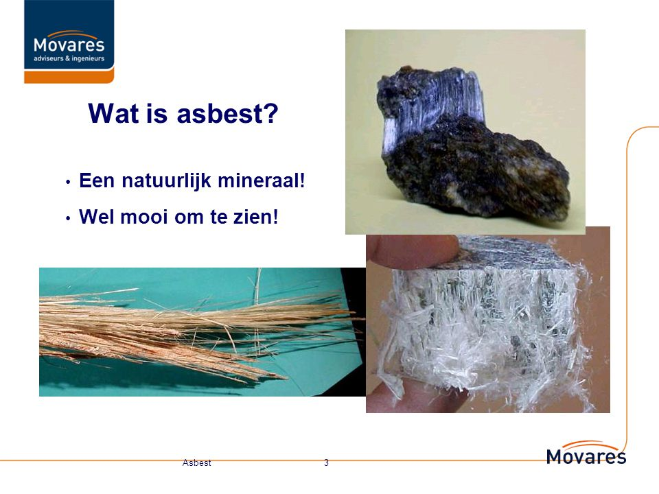Wat is asbest Een natuurlijk mineraal! Wel mooi om te zien!