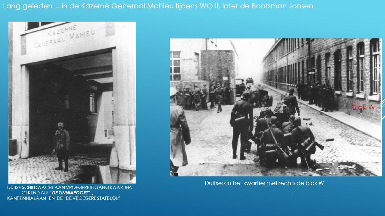 Lang geleden….in de Kazerne Generaal Mahieu tijdens WO II, later de Bootsman Jonsen